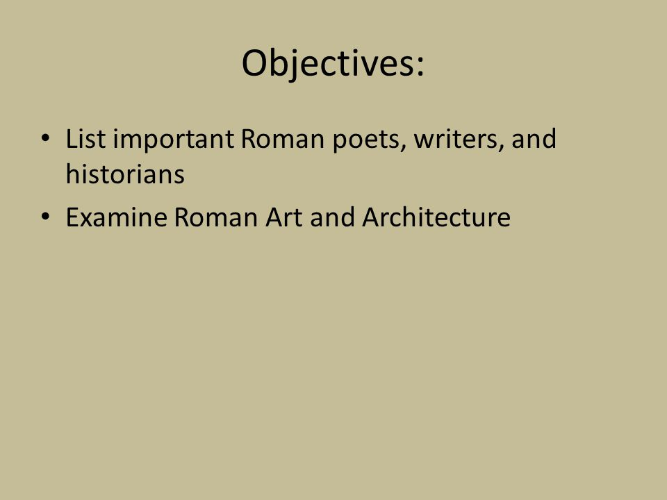 Objectives: List important Roman poets, writers, and historians