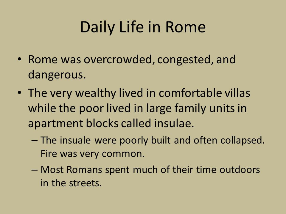 Daily Life in Rome Rome was overcrowded, congested, and dangerous.