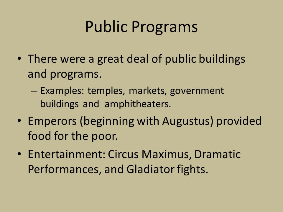 Public Programs There were a great deal of public buildings and programs. Examples: temples, markets, government buildings and amphitheaters.