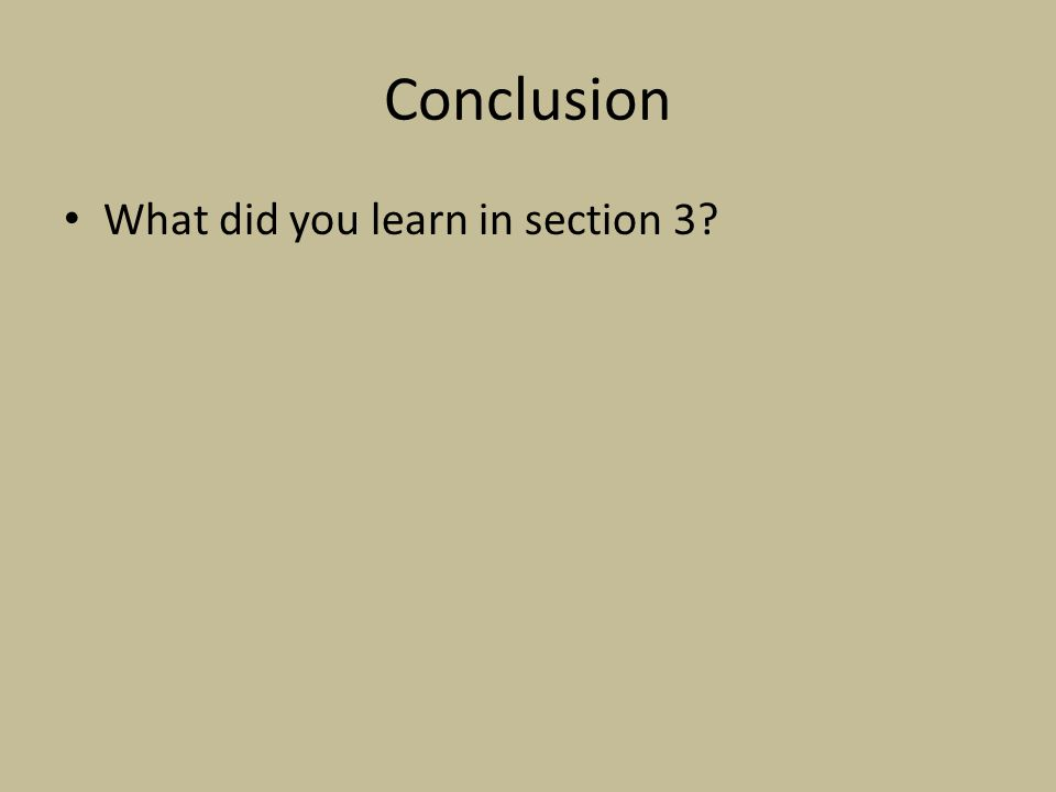 Conclusion What did you learn in section 3