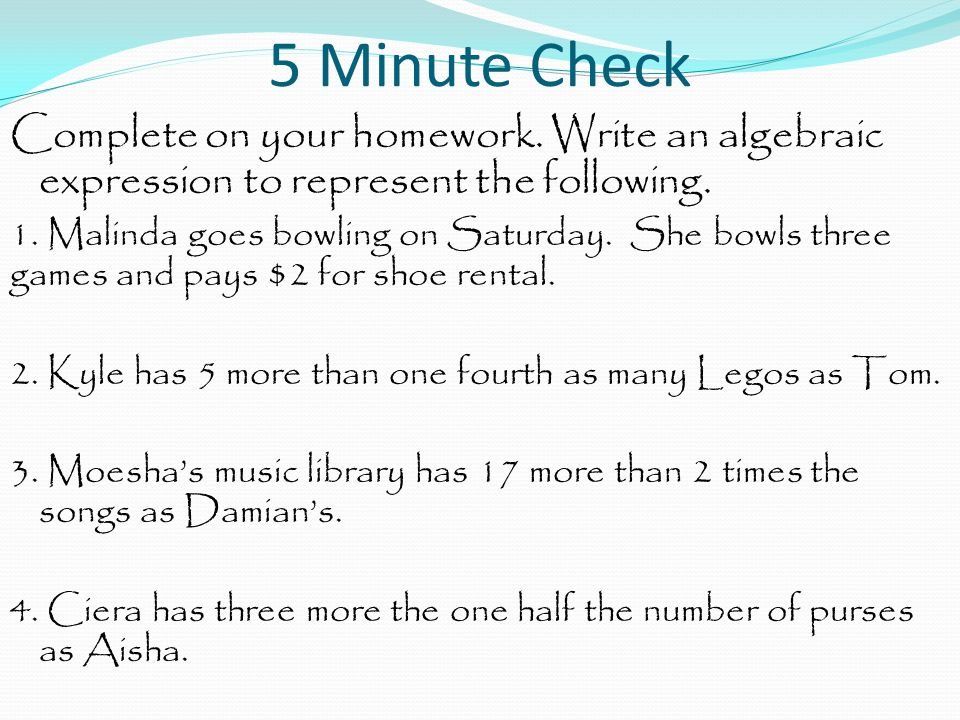 5 Minute Check Complete on your homework. Write an algebraic expression to represent the following.