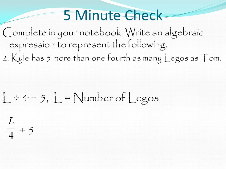 5 Minute Check L ÷ 4 + 5, L = Number of Legos + 5