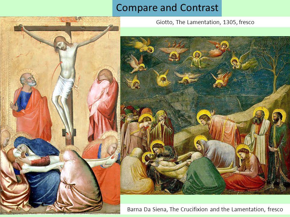 Compare and Contrast Giotto, The Lamentation, 1305, fresco