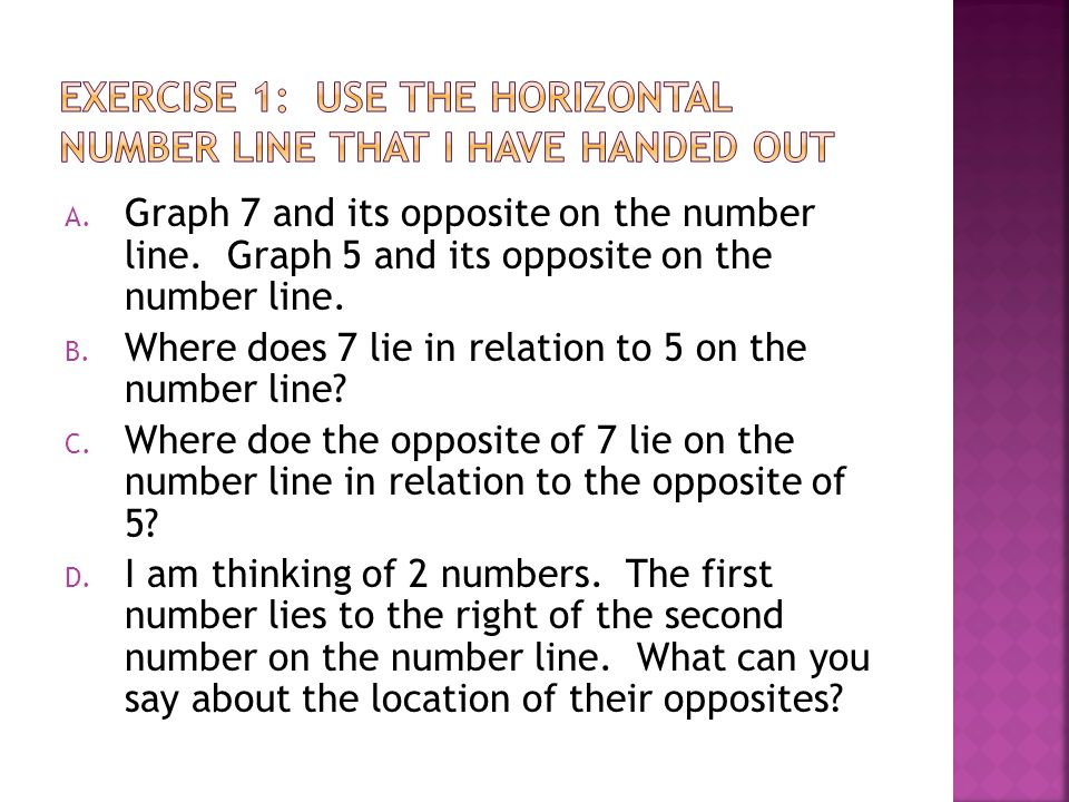 Exercise 1: Use the horizontal number line that I have handed out