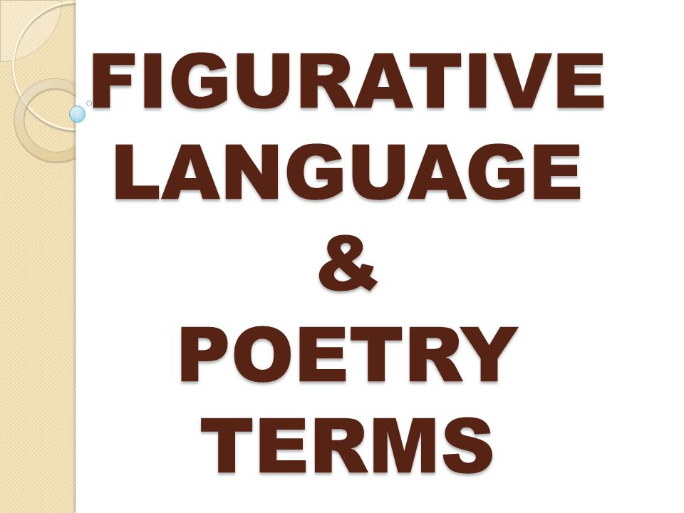 FIGURATIVE LANGUAGE & POETRY TERMS