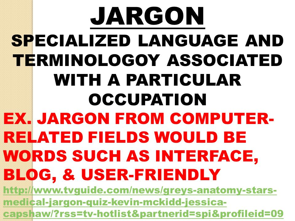 JARGON SPECIALIZED LANGUAGE AND TERMINOLOGOY ASSOCIATED WITH A PARTICULAR OCCUPATION.