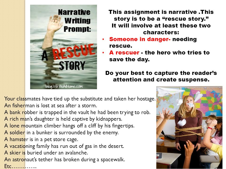 This assignment is narrative .This story is to be a rescue story.