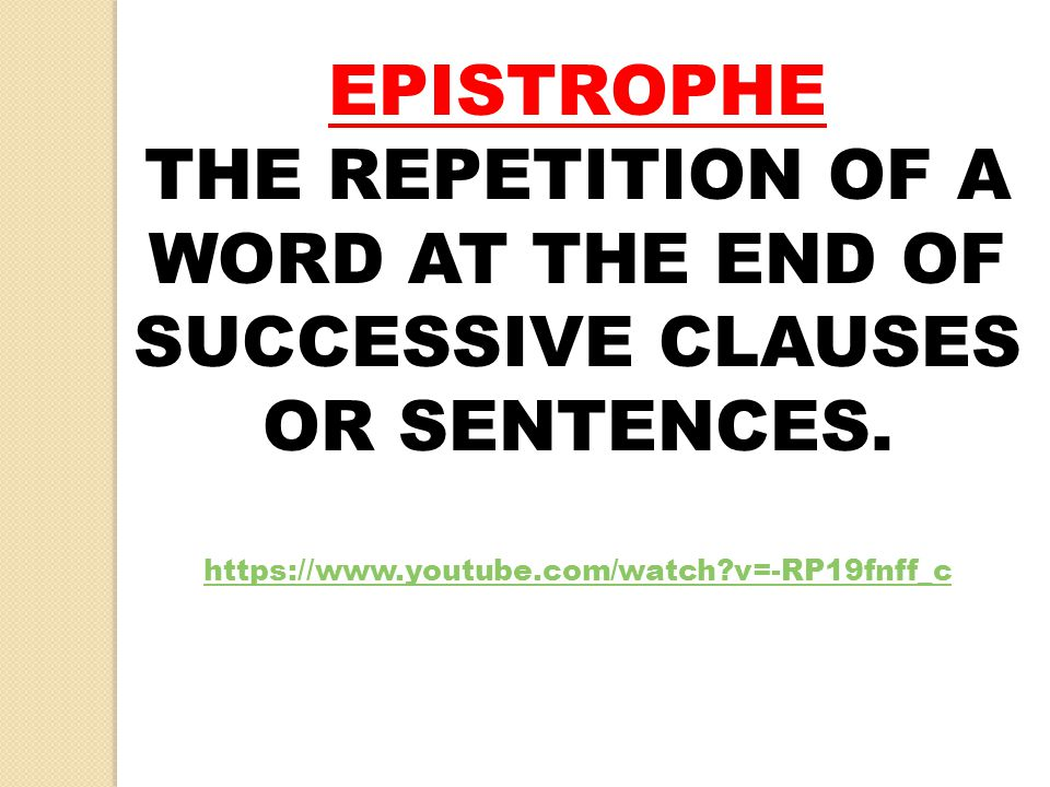 EPISTROPHE THE REPETITION OF A WORD AT THE END OF SUCCESSIVE CLAUSES OR SENTENCES.