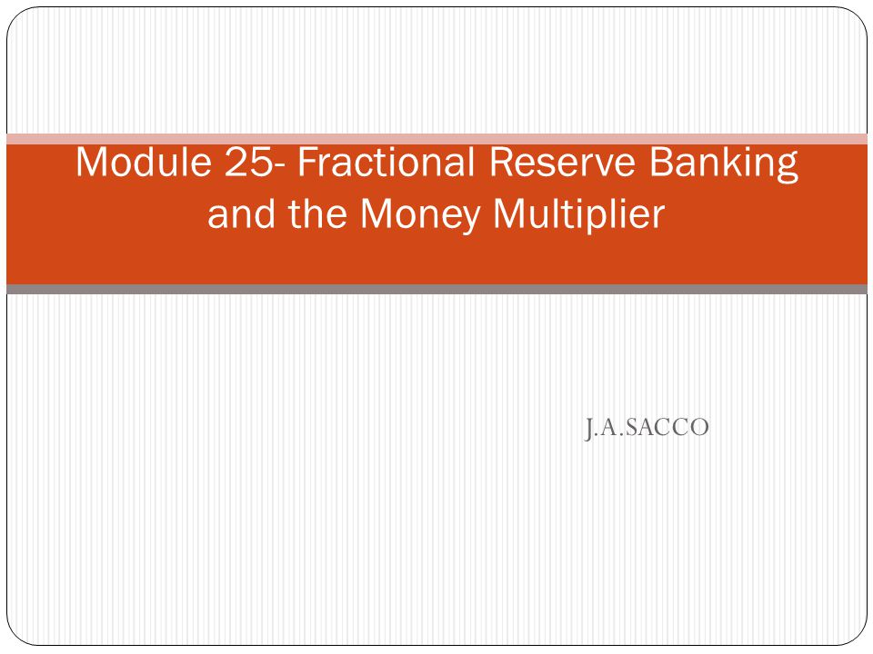 Module 25- Fractional Reserve Banking and the Money Multiplier