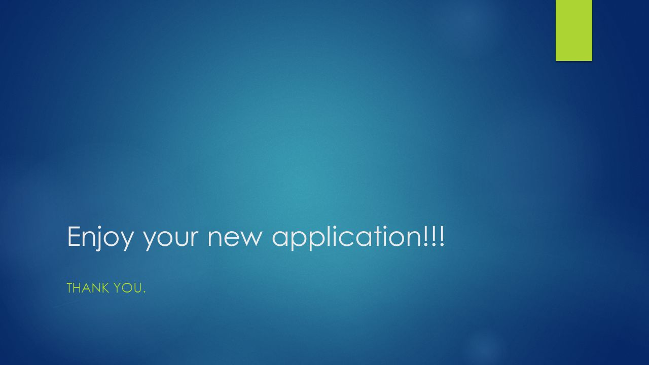 Enjoy your new application!!!
