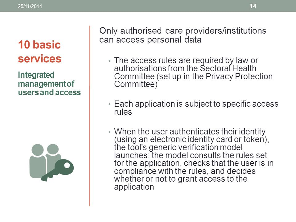 25/11/2014 10 basic services. Only authorised care providers/institutions can access personal data.