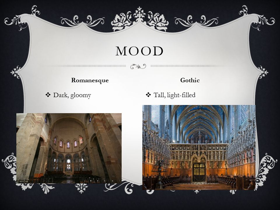 Mood Romanesque Gothic Dark, gloomy Tall, light-filled