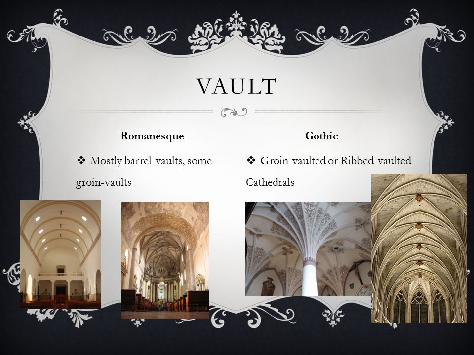 Vault Mostly barrel-vaults, some groin-vaults
