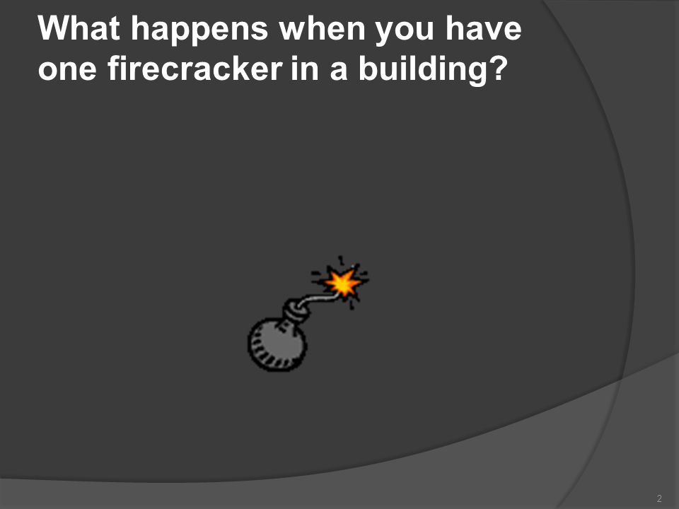 What happens when you have one firecracker in a building