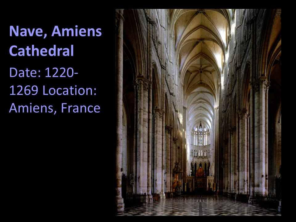 Nave, Amiens Cathedral Date: 1220-1269 Location: Amiens, France
