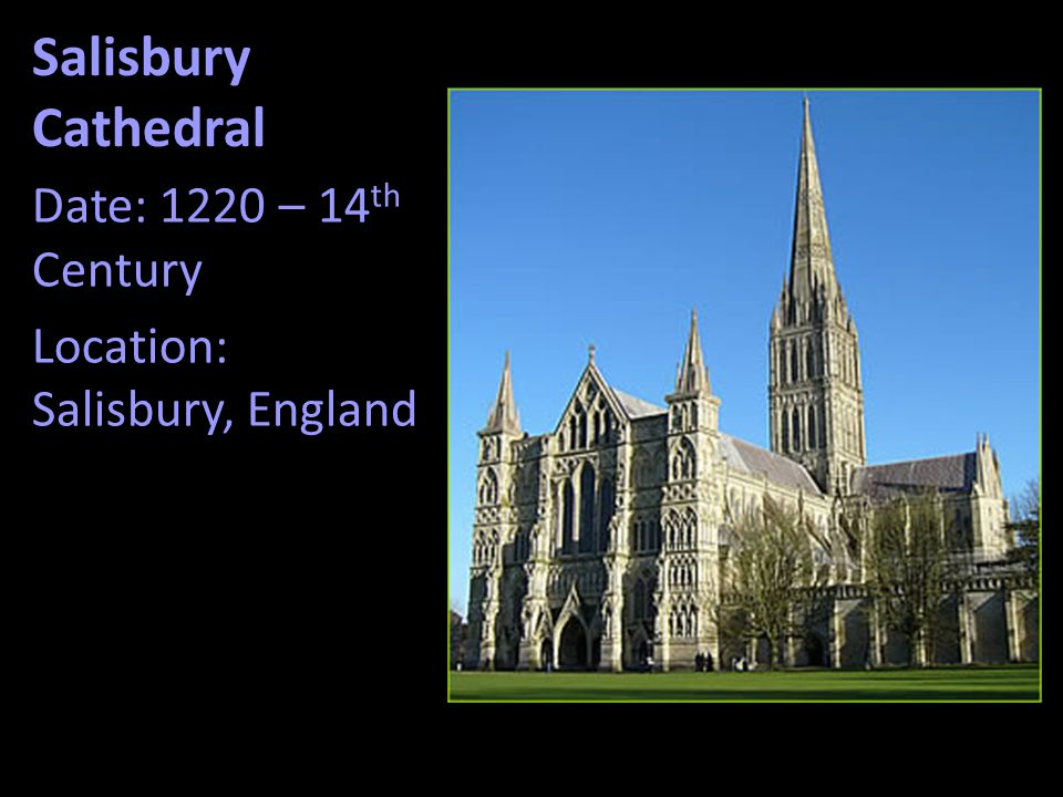 Salisbury Cathedral Date: 1220 – 14th Century
