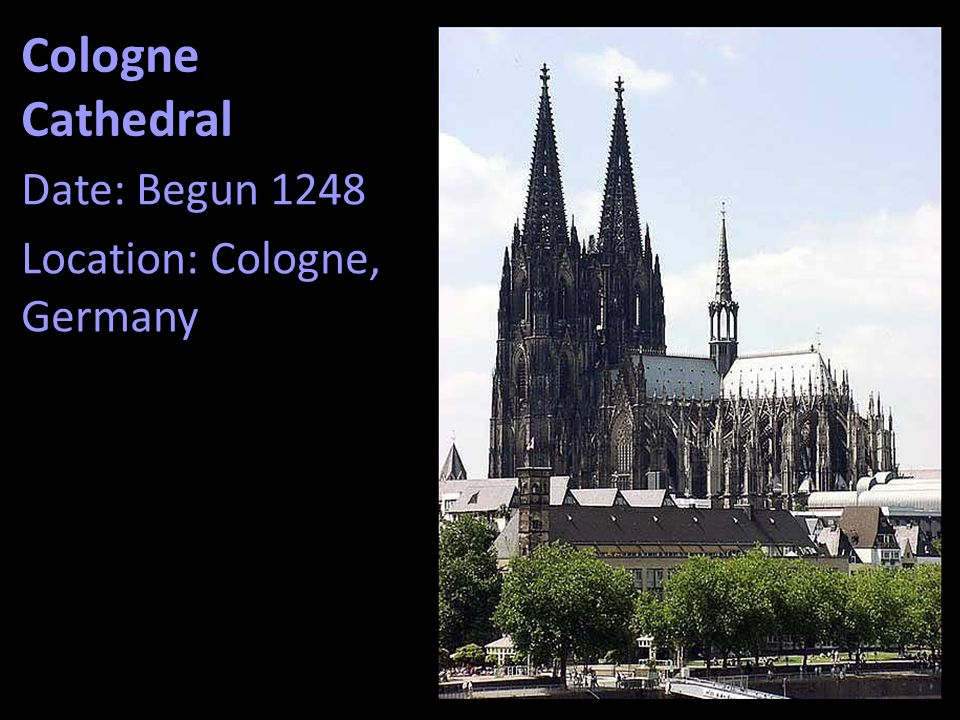 Cologne Cathedral Date: Begun 1248 Location: Cologne, Germany