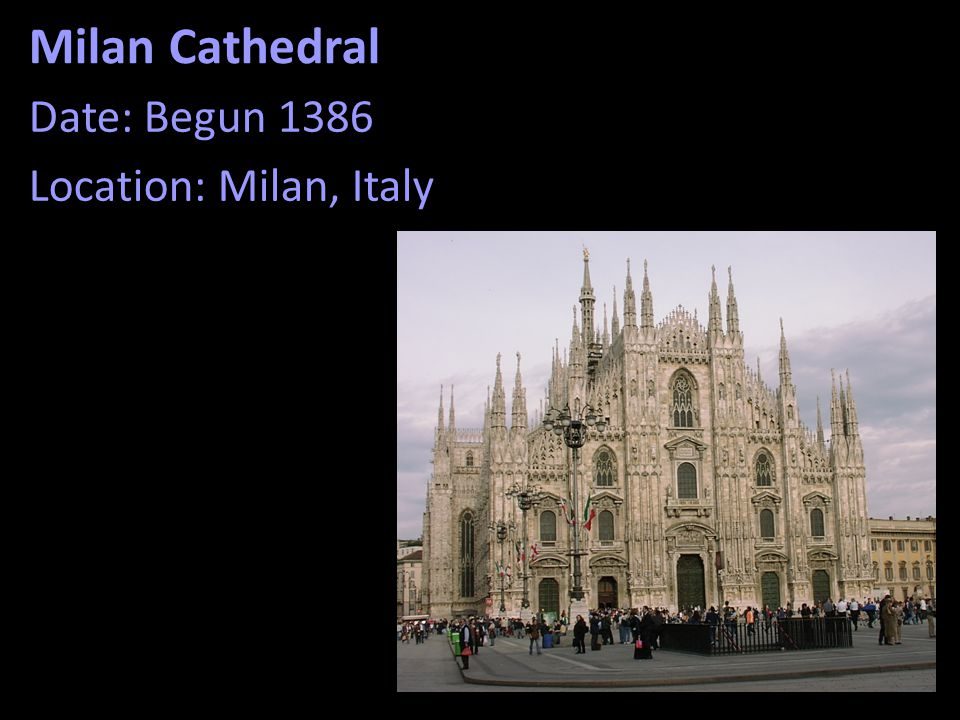 Milan Cathedral Date: Begun 1386 Location: Milan, Italy