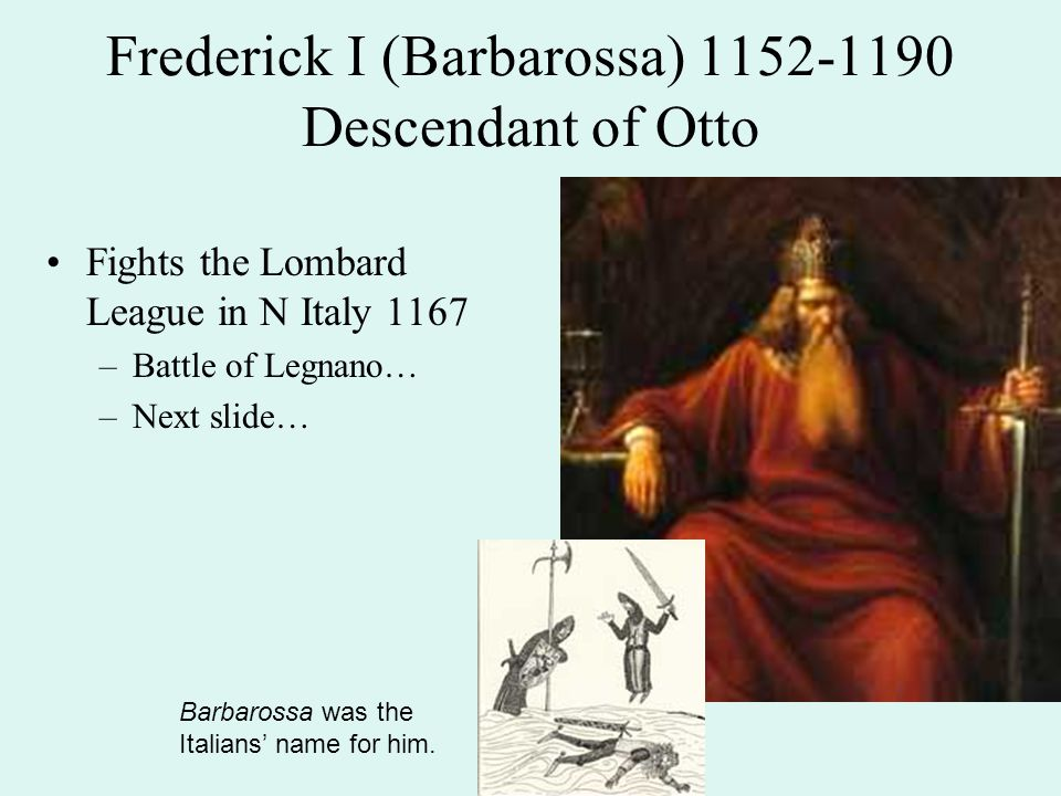 Frederick I (Barbarossa) 1152-1190 Descendant of Otto