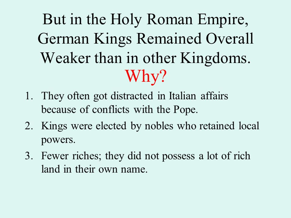 But in the Holy Roman Empire, German Kings Remained Overall Weaker than in other Kingdoms.