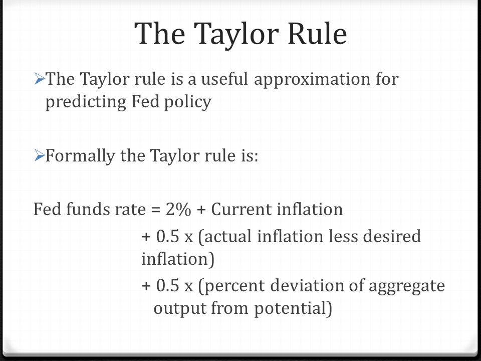 The Taylor Rule The Taylor rule is a useful approximation for predicting Fed policy. Formally the Taylor rule is: