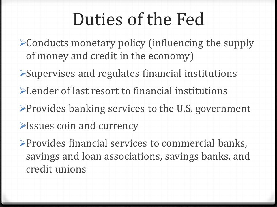Duties of the Fed Conducts monetary policy (influencing the supply of money and credit in the economy)