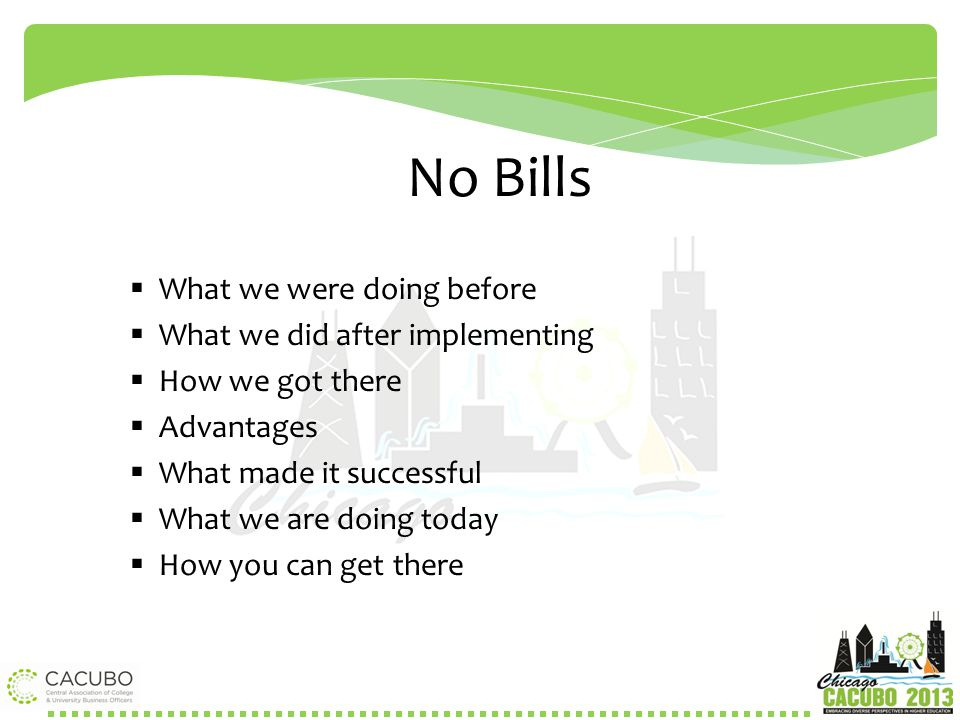 No Bills What we were doing before What we did after implementing