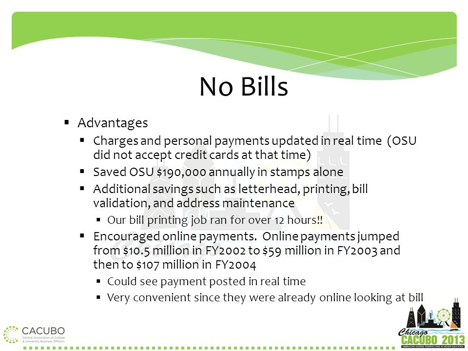 No Bills Advantages. Charges and personal payments updated in real time (OSU did not accept credit cards at that time)