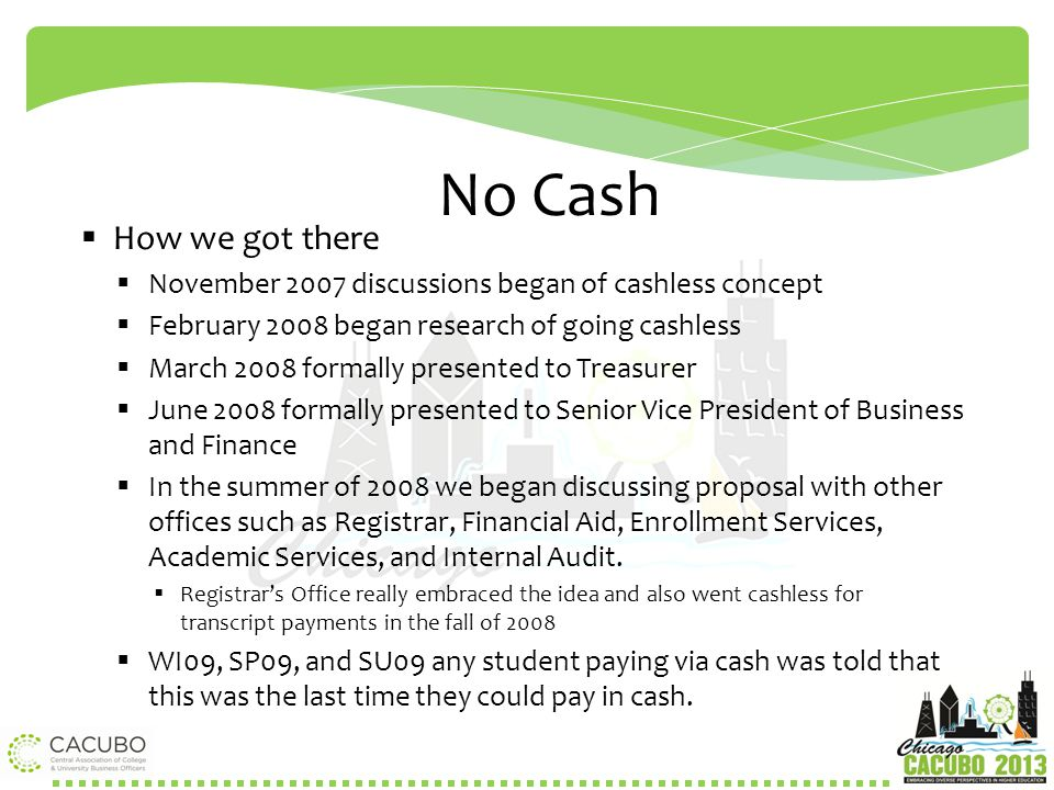 No Cash How we got there. November 2007 discussions began of cashless concept. February 2008 began research of going cashless.
