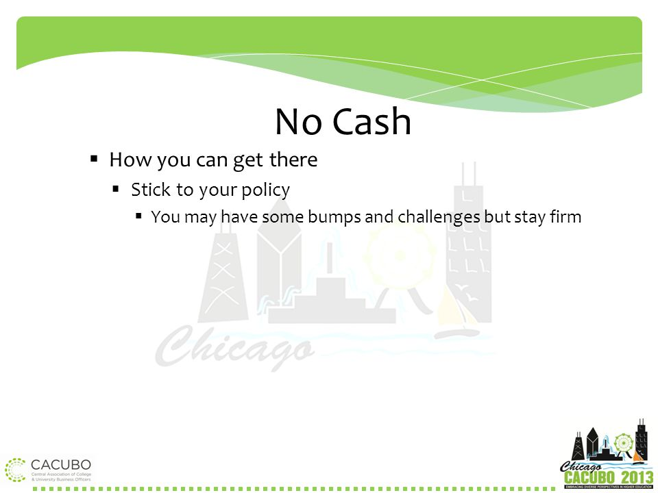 No Cash How you can get there Stick to your policy
