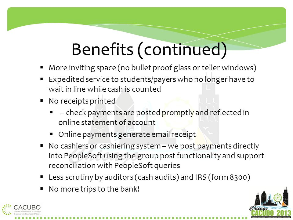 Benefits (continued) More inviting space (no bullet proof glass or teller windows)