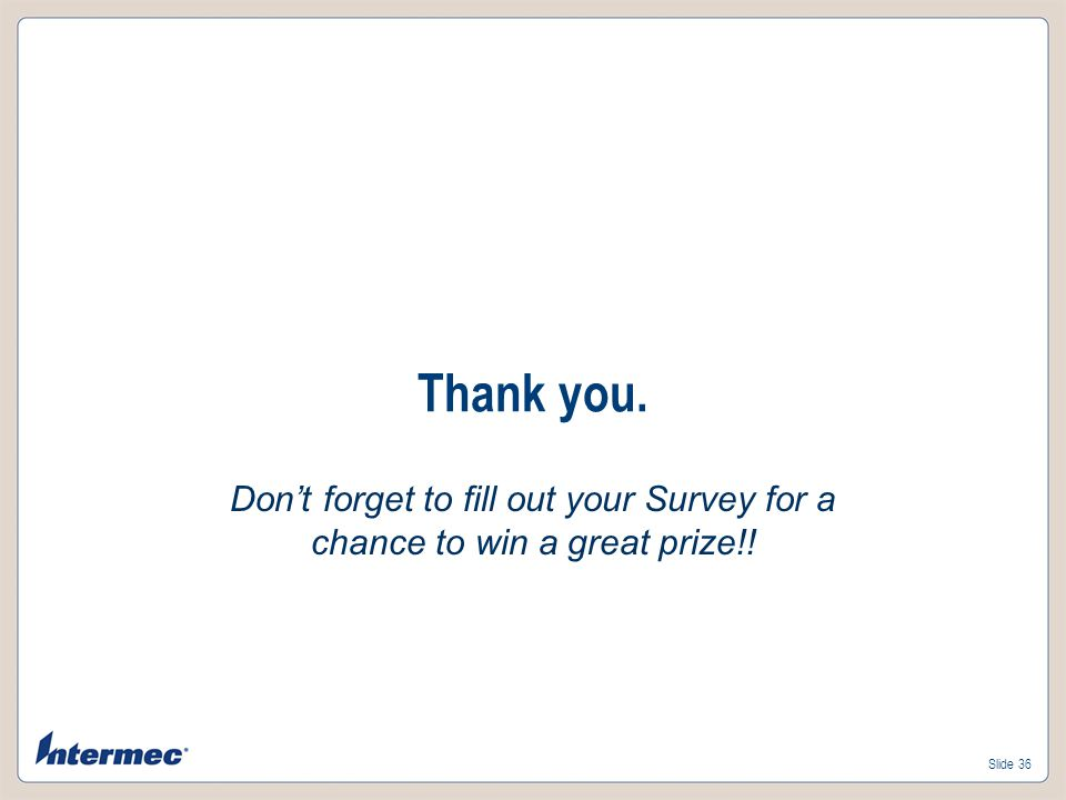 Thank you. Don't forget to fill out your Survey for a chance to win a great prize!!