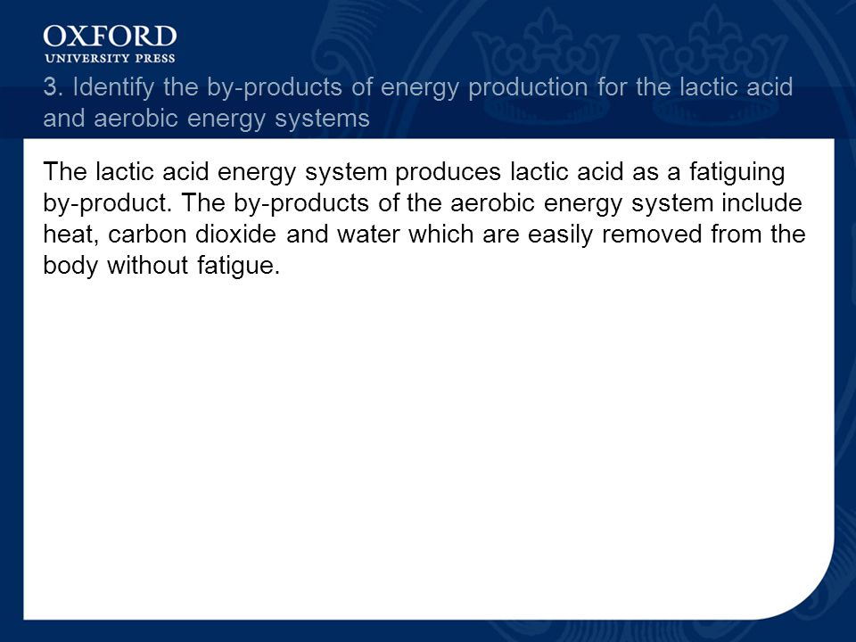 3. Identify the by-products of energy production for the lactic acid and aerobic energy systems
