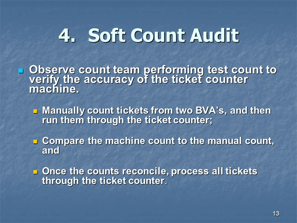 4. Soft Count Audit Observe count team performing test count to verify the accuracy of the ticket counter machine.