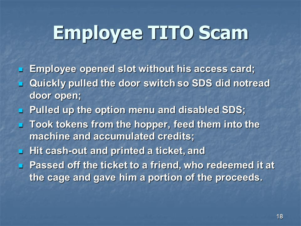 Employee TITO Scam Employee opened slot without his access card;
