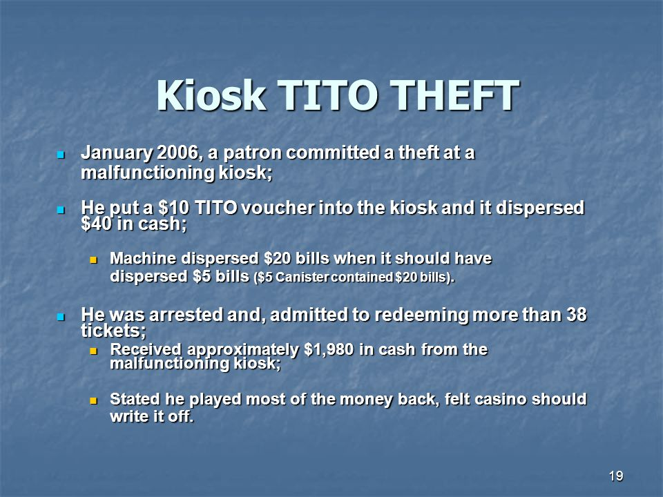 Kiosk TITO THEFT January 2006, a patron committed a theft at a