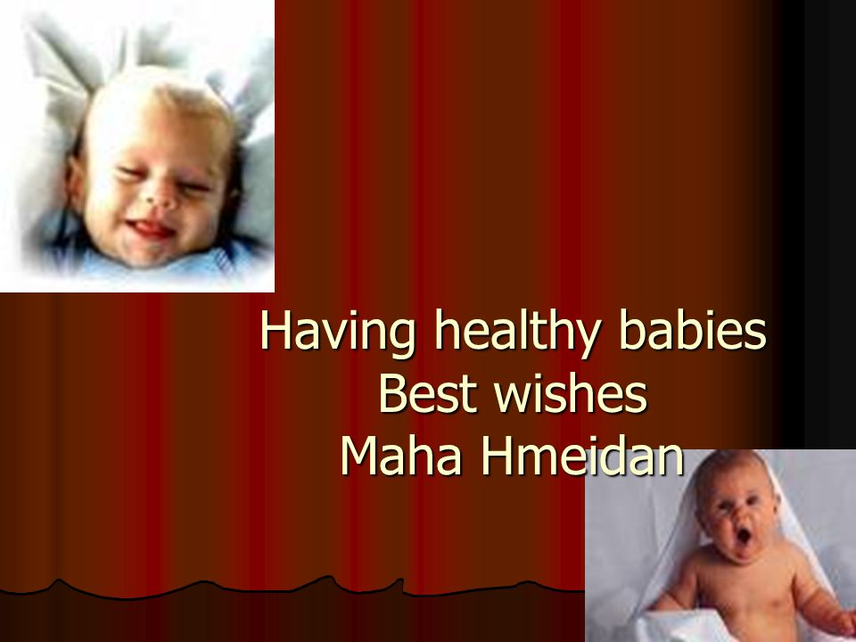 Having healthy babies Best wishes Maha Hmeidan
