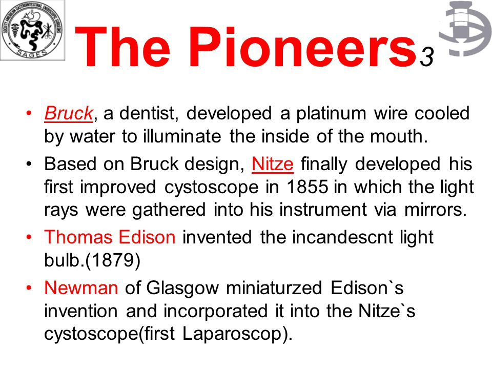 The Pioneers3 Bruck, a dentist, developed a platinum wire cooled by water to illuminate the inside of the mouth.