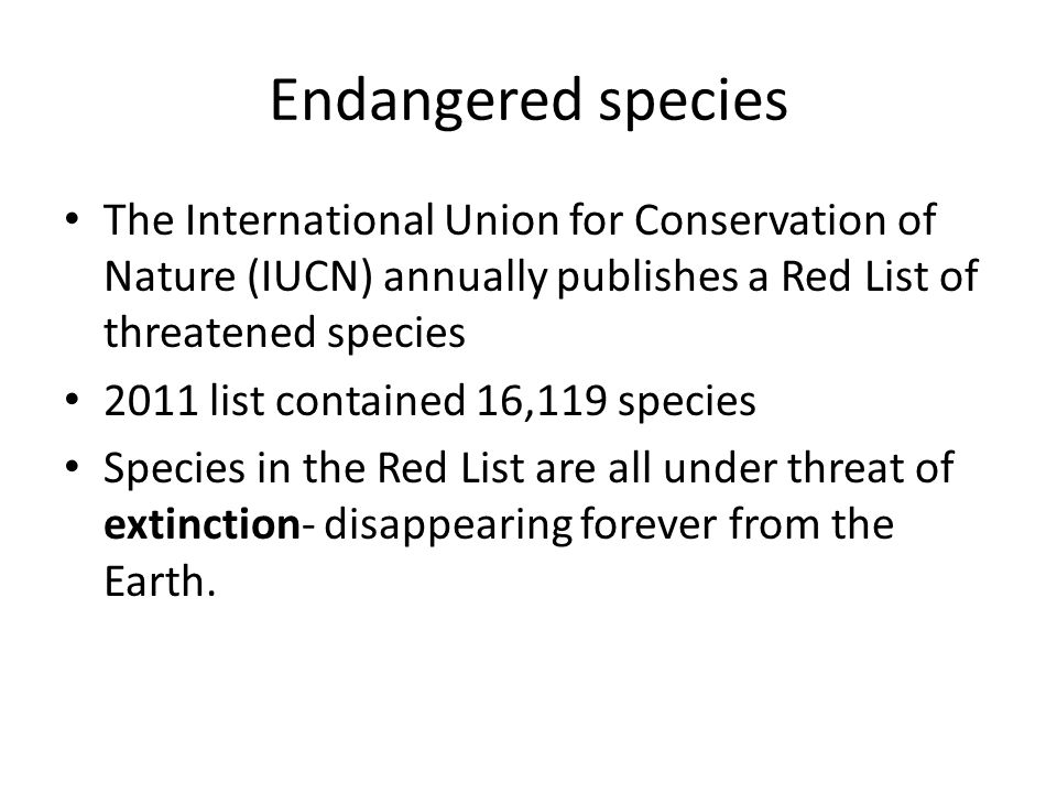 Endangered species The International Union for Conservation of Nature (IUCN) annually publishes a Red List of threatened species.