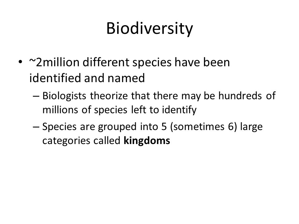 Biodiversity ~2million different species have been identified and named.