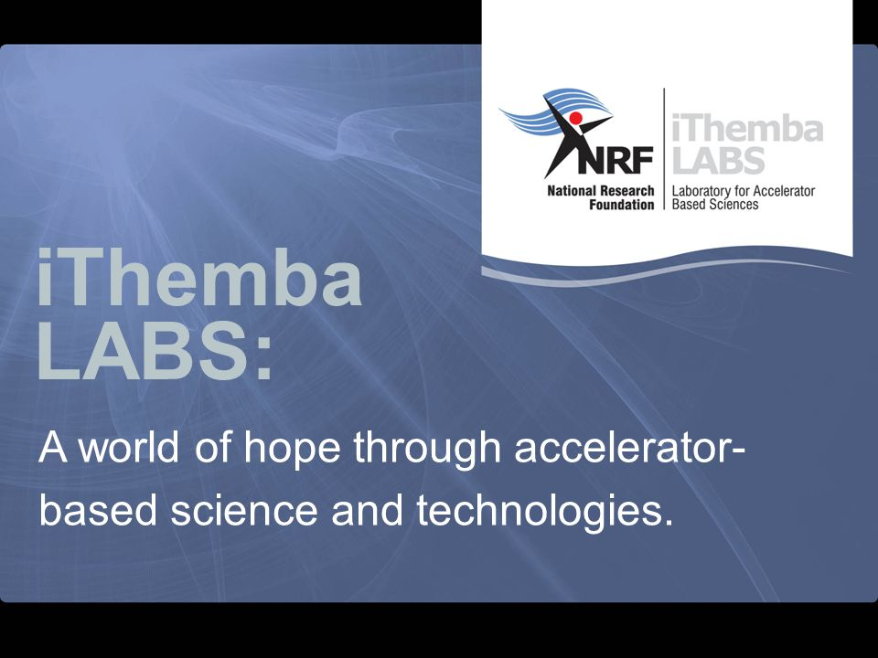 A world of hope through accelerator- based science and technologies.