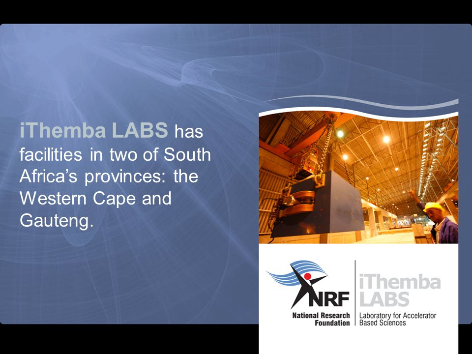 iThemba LABS has facilities in two of South Africa's provinces: the Western Cape and Gauteng.