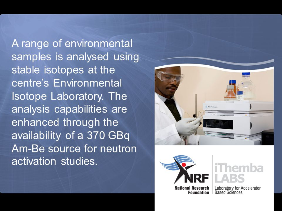 A range of environmental samples is analysed using stable isotopes at the centre's Environmental Isotope Laboratory.