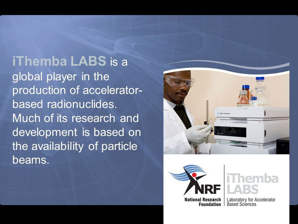 iThemba LABS is a global player in the production of accelerator-based radionuclides.