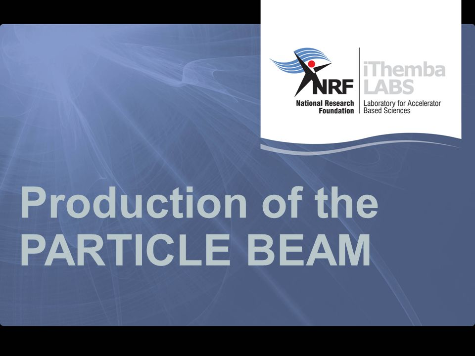 Production of the PARTICLE BEAM