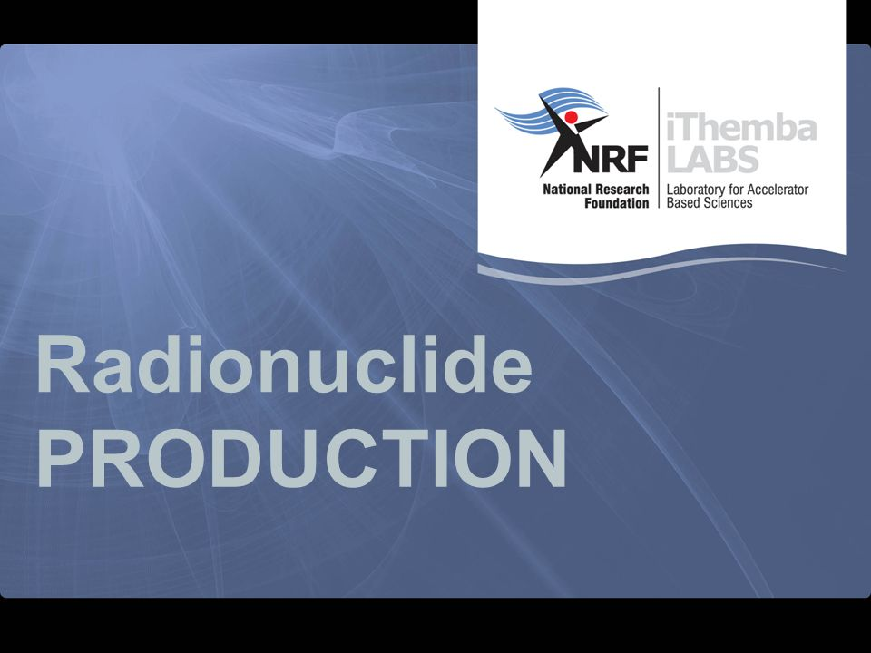 Radionuclide PRODUCTION