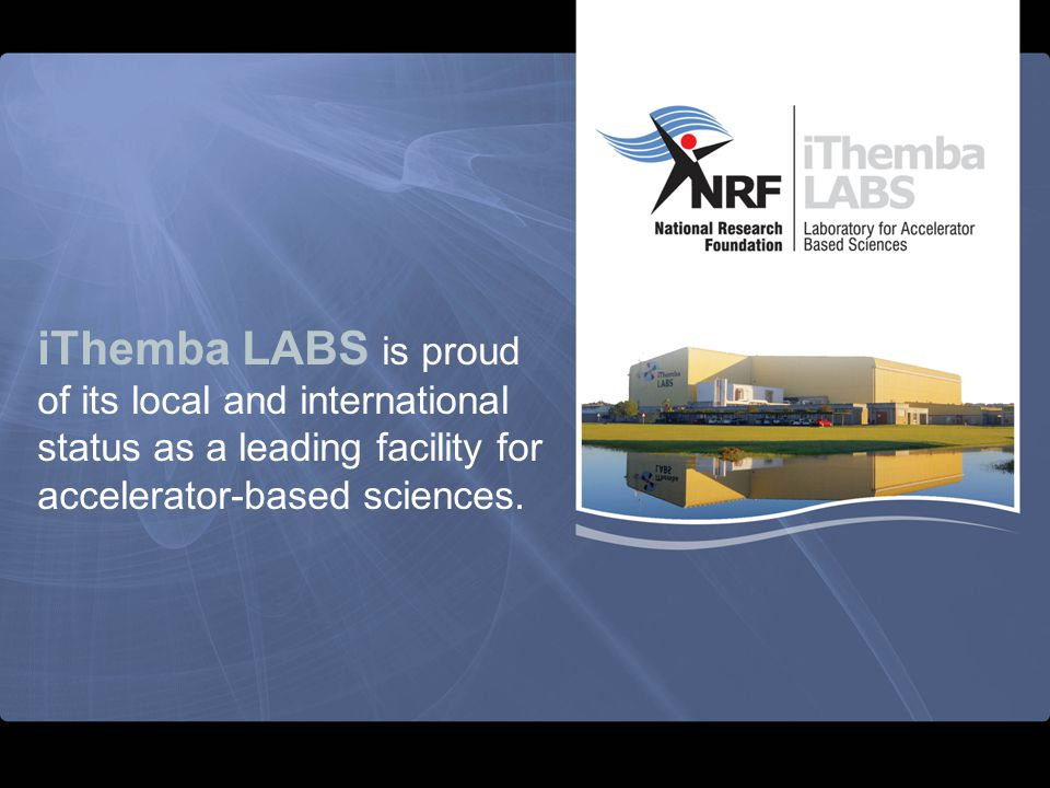 iThemba LABS is proud of its local and international status as a leading facility for accelerator-based sciences.