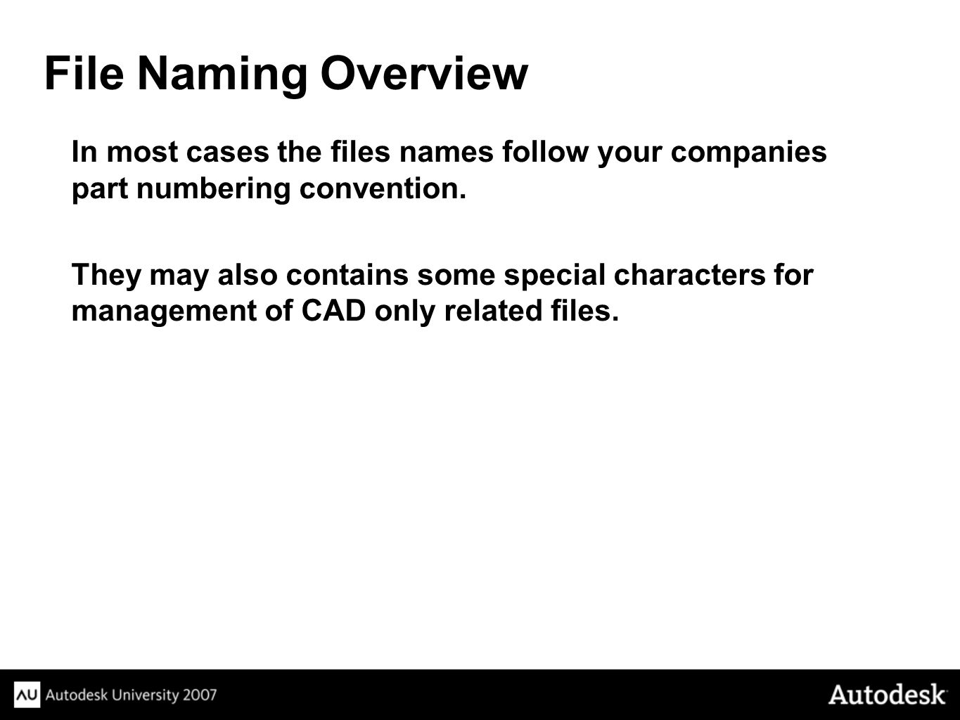 File Naming Overview In most cases the files names follow your companies part numbering convention.