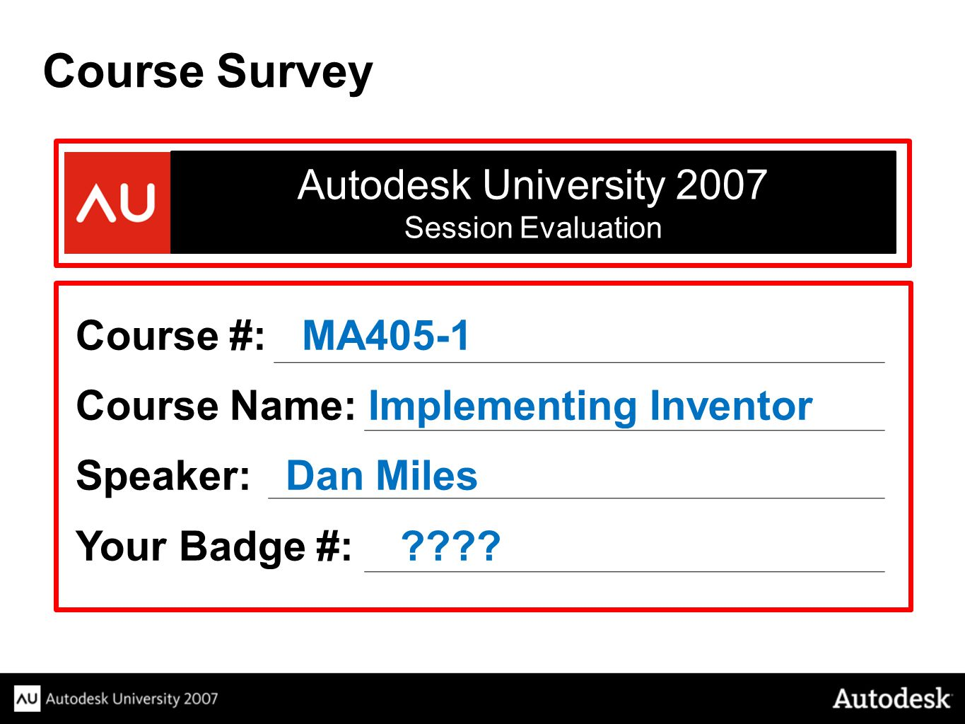 Course Survey Autodesk University 2007 Course #: MA405-1