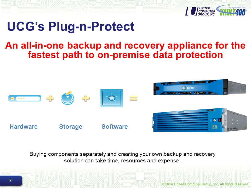 UCG's Plug-n-Protect An all-in-one backup and recovery appliance for the fastest path to on-premise data protection.